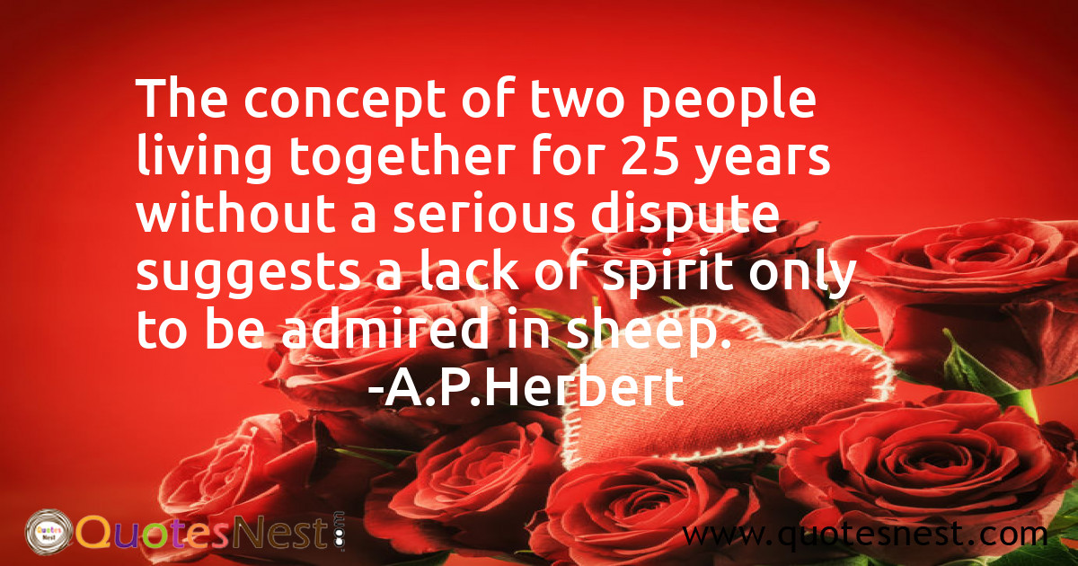 The concept of two people living together for 25 years without a serious dispute suggests a lack of spirit only to be admired in sheep.
