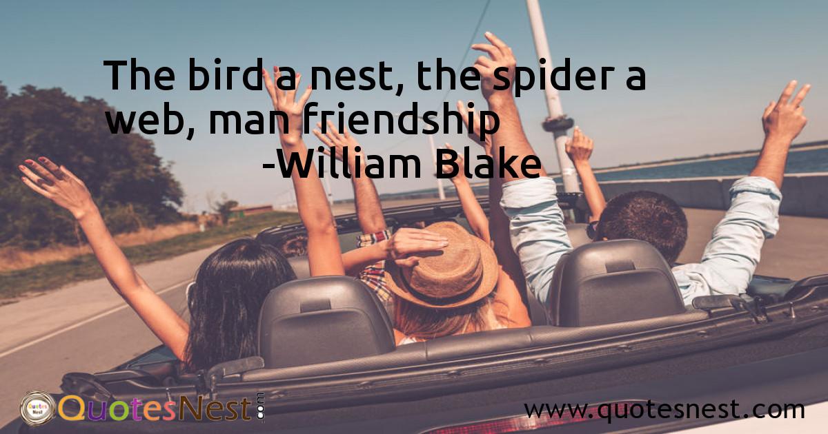 The bird a nest, the spider a web, man friendship