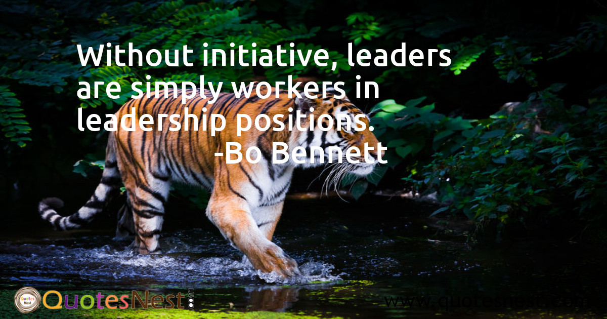 Without initiative, leaders are simply workers in leadership positions.