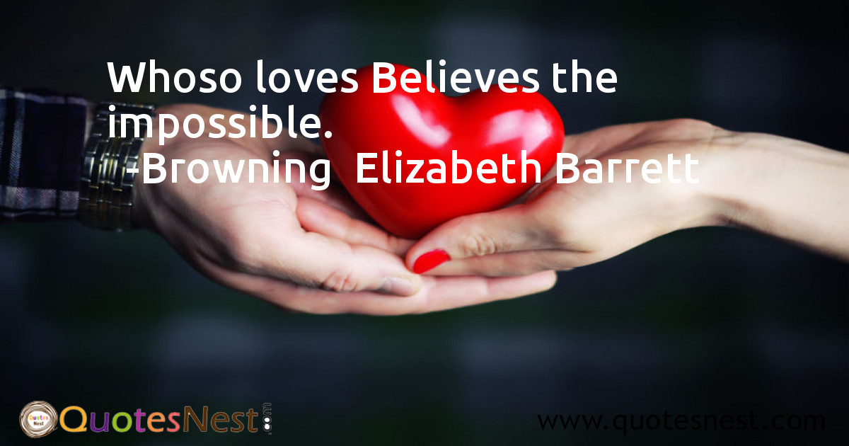 Whoso loves Believes the impossible.