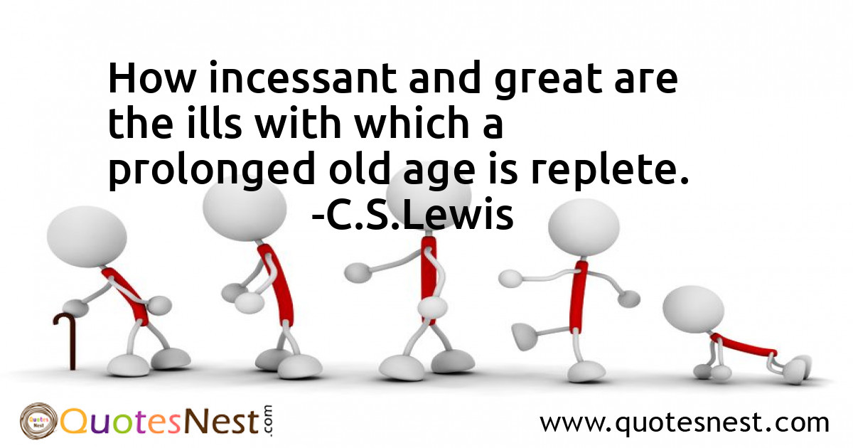 How incessant and great are the ills with which a prolonged old age is replete.