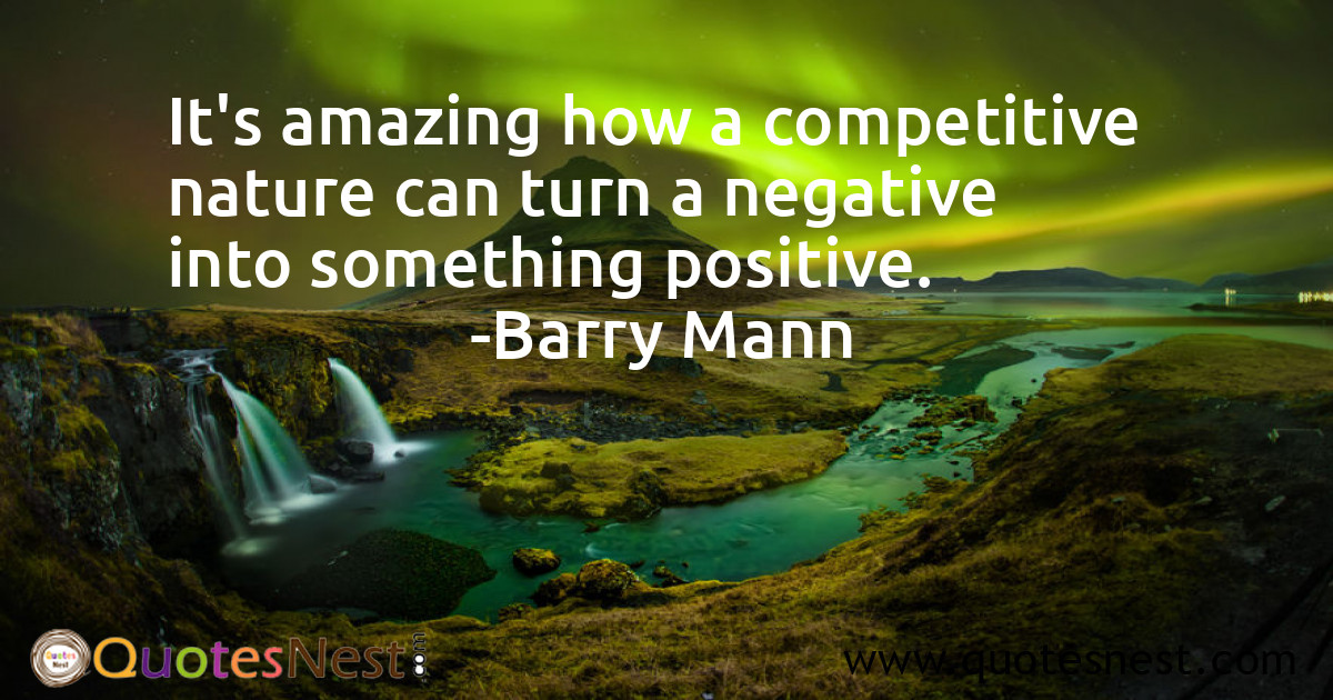 It's amazing how a competitive nature can turn a negative into something positive.