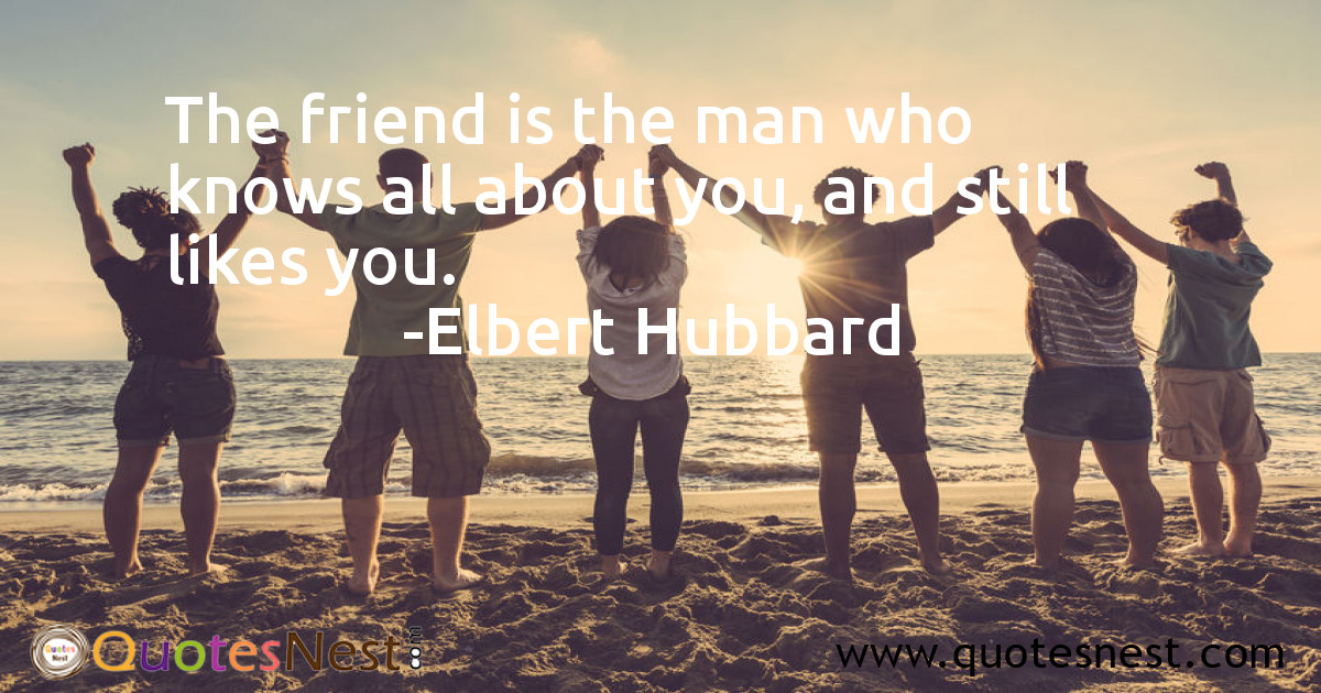 The friend is the man who knows all about you, and still likes you.