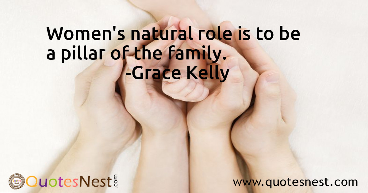 Women's natural role is to be a pillar of the family.