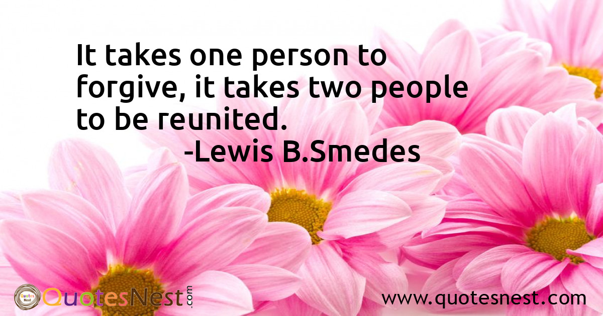It takes one person to forgive, it takes two people to be reunited.