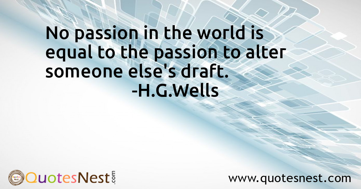 No passion in the world is equal to the passion to alter someone else's draft.