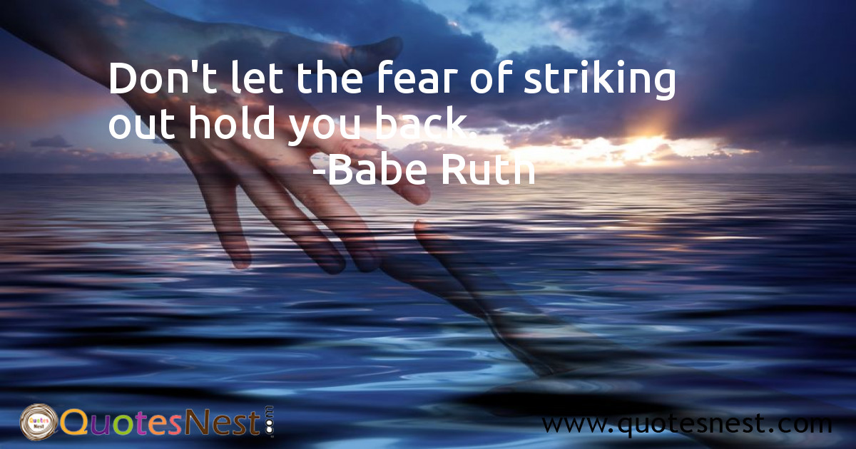 Don't let the fear of striking out hold you back.