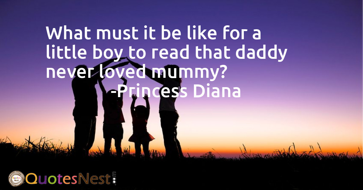What must it be like for a little boy to read that daddy never loved mummy?