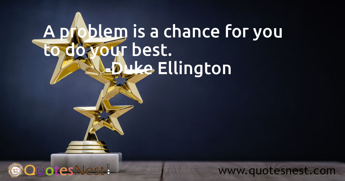 A problem is a chance for you to do your best.