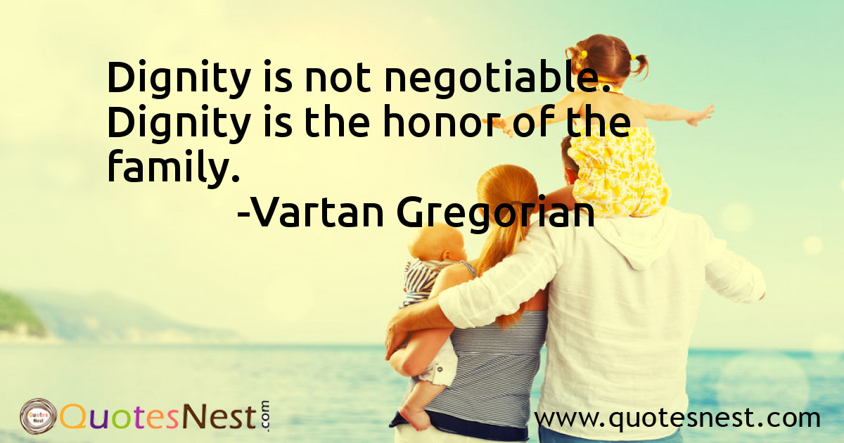 Dignity is not negotiable. Dignity is the honor of the family.