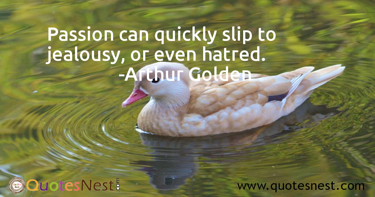 Passion can quickly slip to jealousy, or even hatred.