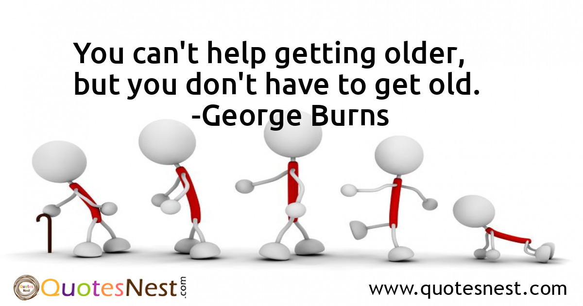 You can't help getting older, but you don't have to get old.