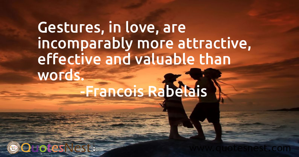 Gestures, in love, are incomparably more attractive, effective and valuable than words.