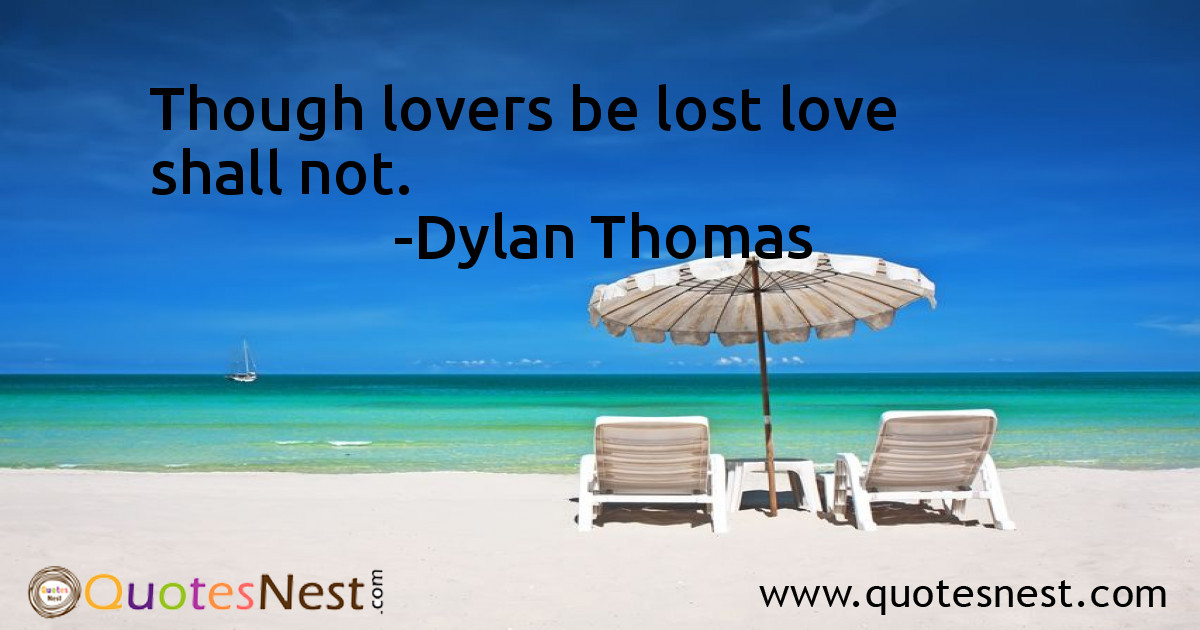Though lovers be lost love shall not.