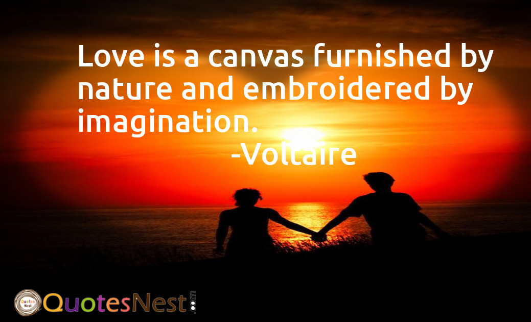 Love is a canvas furnished by nature and embroidered by imagination.
