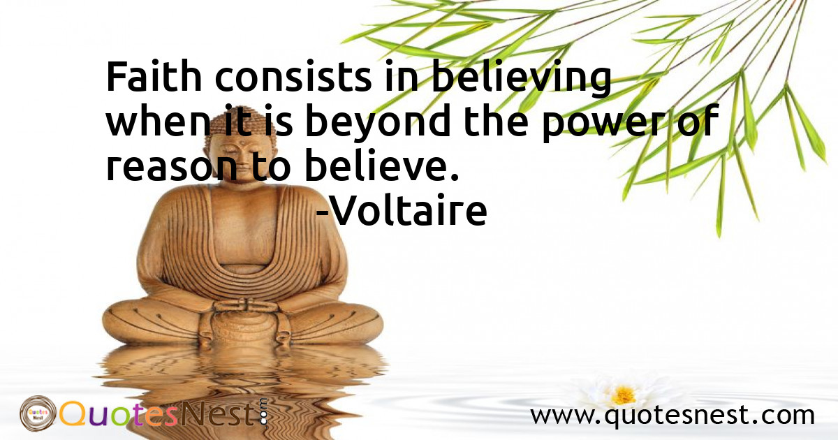 Faith consists in believing when it is beyond the power of reason to believe.