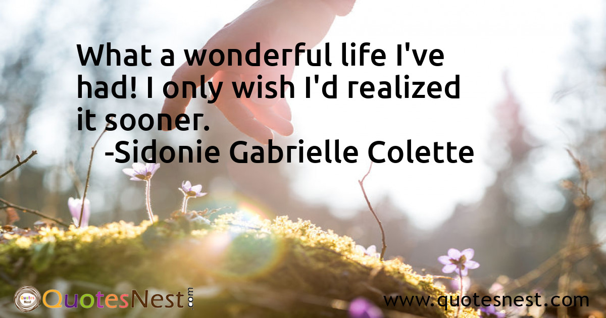 What a wonderful life I've had! I only wish I'd realized it sooner.