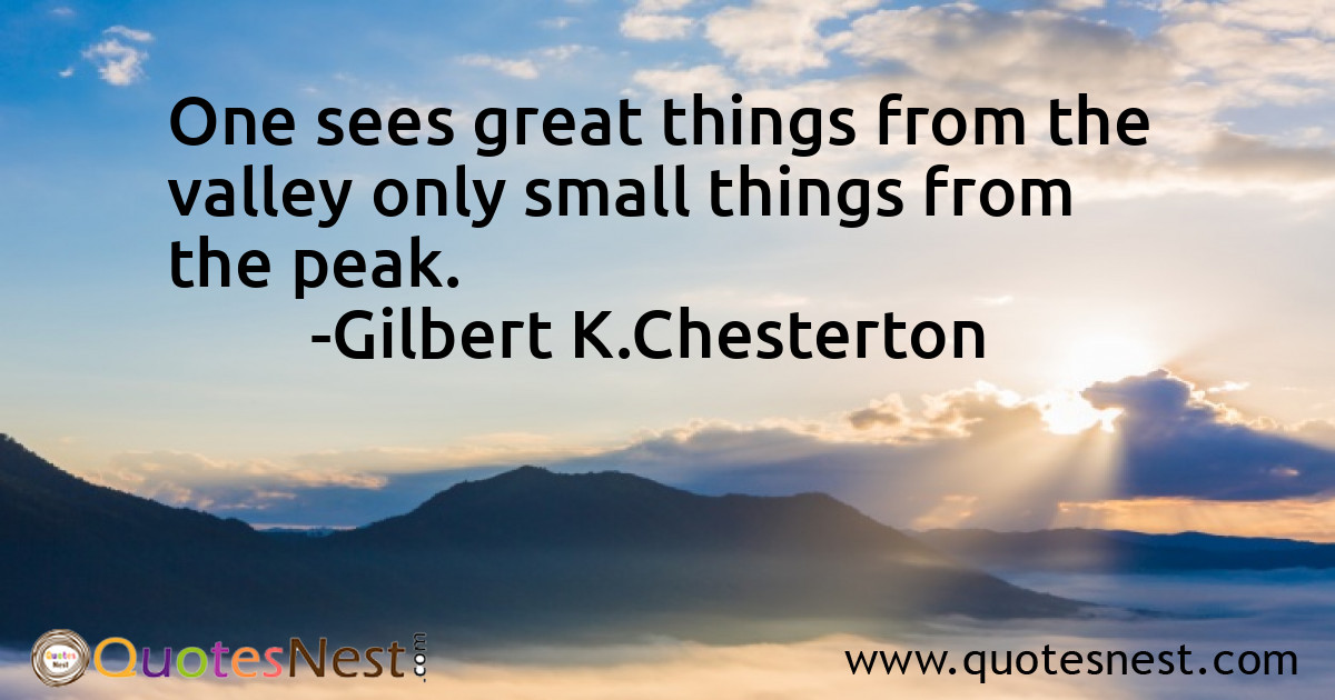 One sees great things from the valley only small things from the peak.