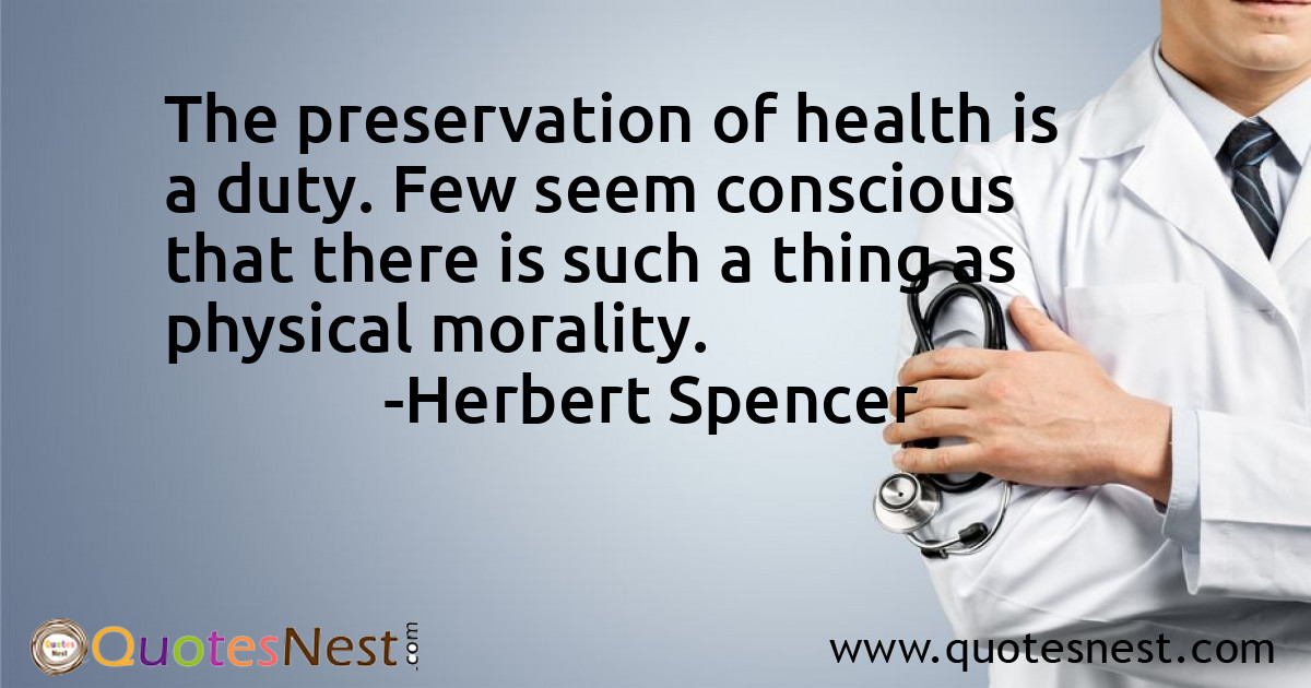 The preservation of health is a duty. Few seem conscious that there is such a thing as physical morality.