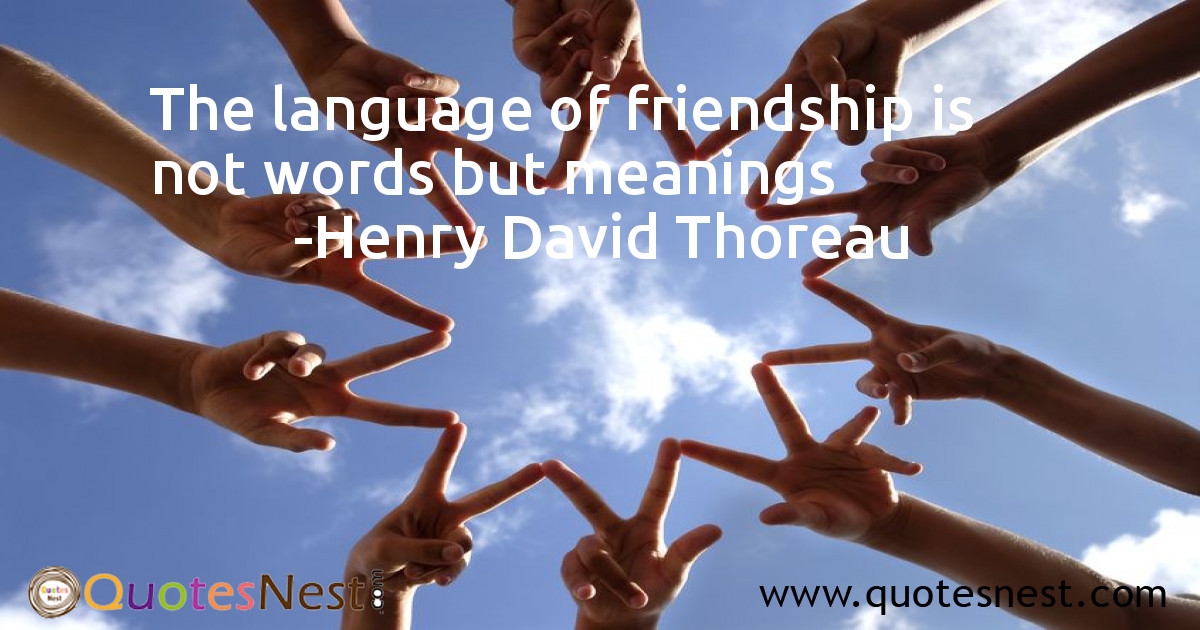 The language of friendship is not words but meanings