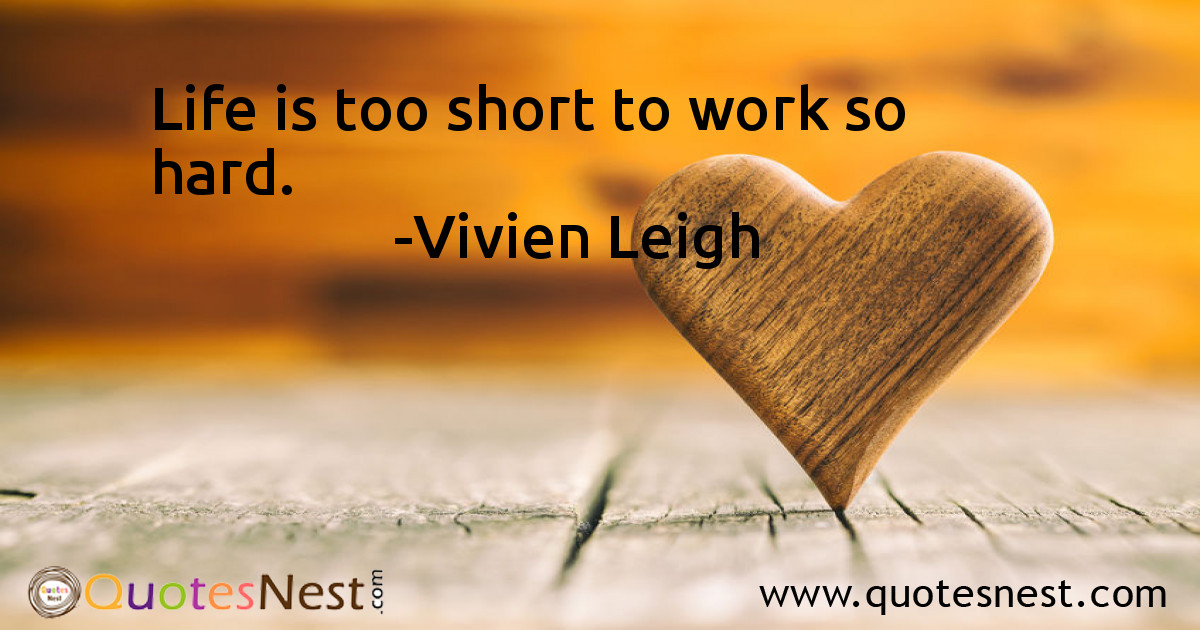 Life is too short to work so hard.