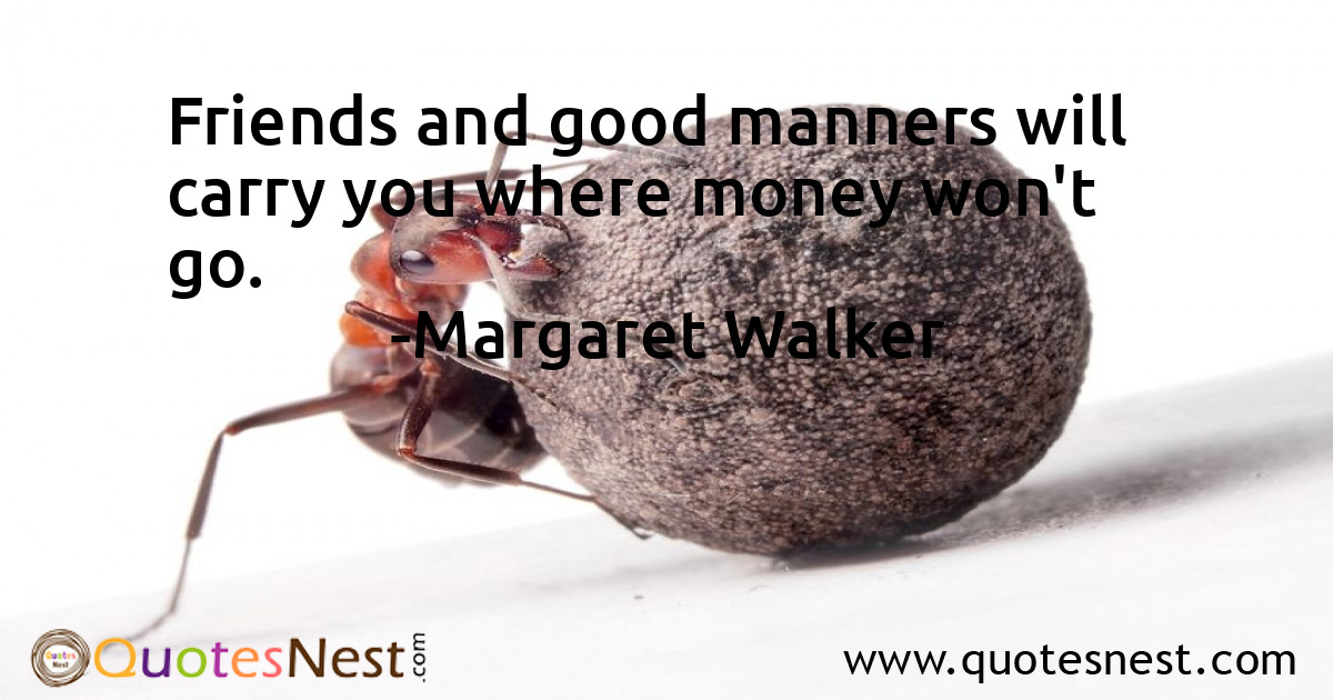 Friends and good manners will carry you where money won't go.