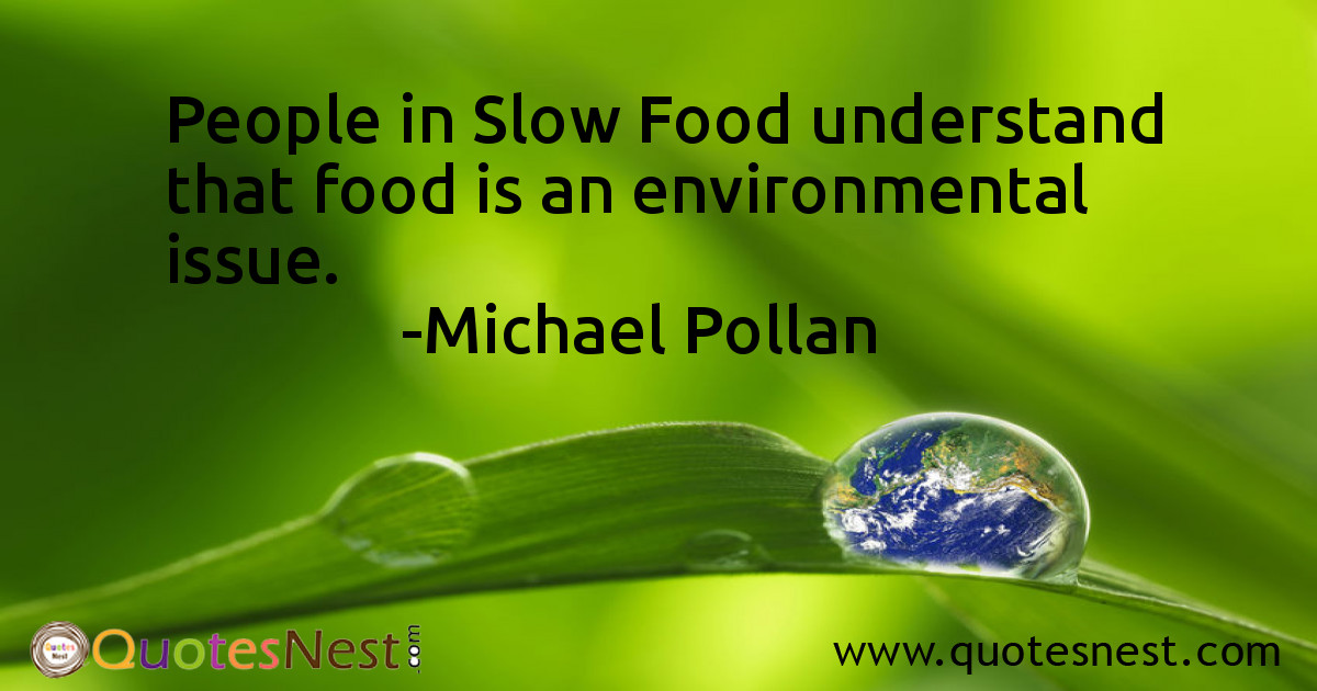 People in Slow Food understand that food is an environmental issue.