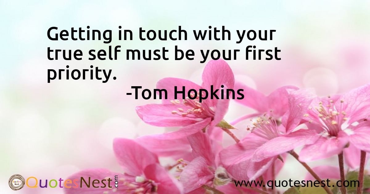 Getting in touch with your true self must be your first priority.