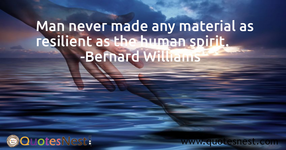 Man Never Made Any Material As Resilient As The Human Spirit