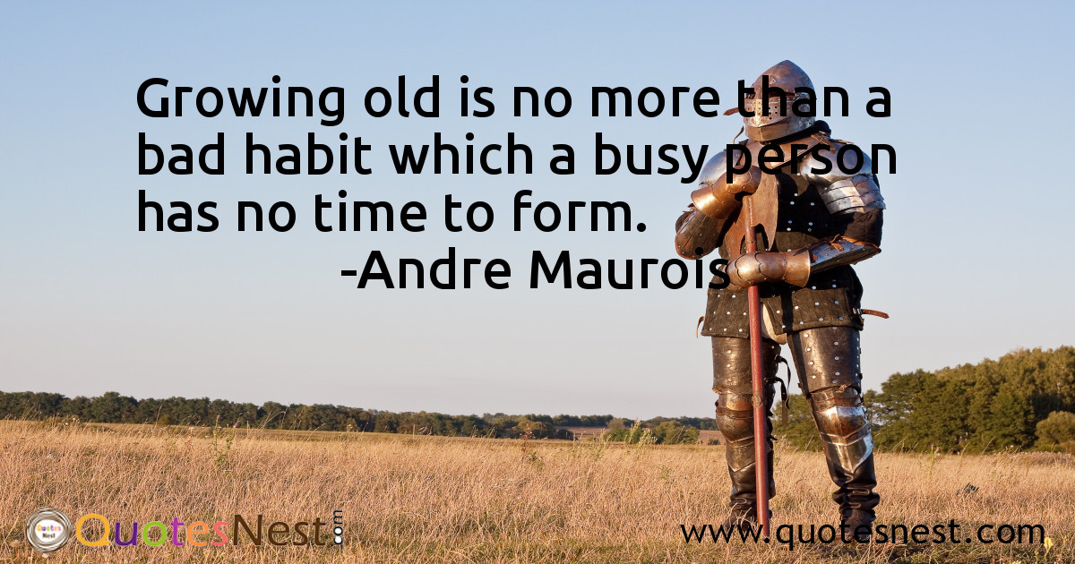 Growing old is no more than a bad habit which a busy person has no time to form.