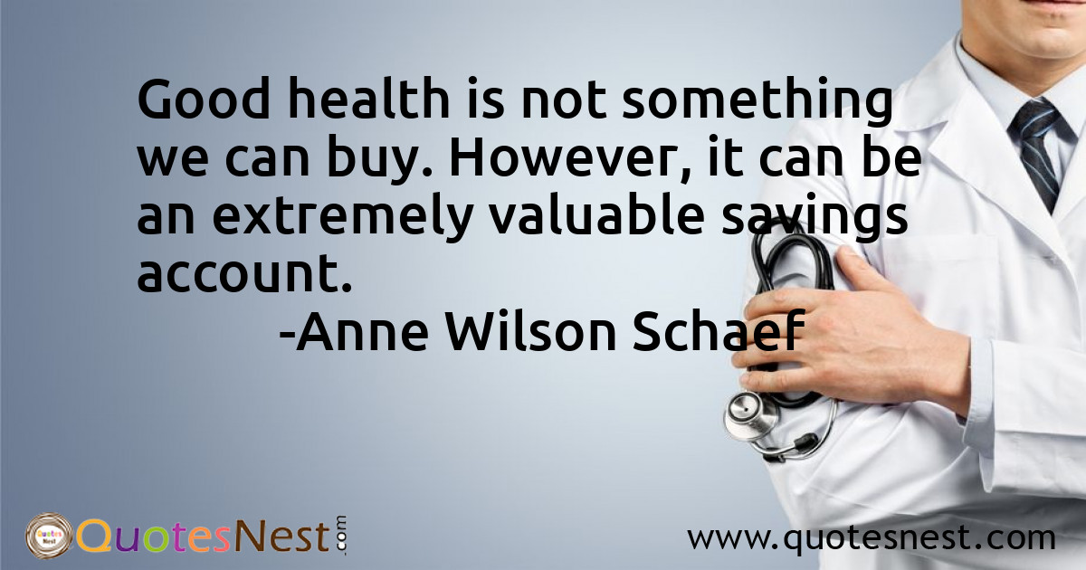 Good health is not something we can buy. However, it can be an extremely valuable savings account.